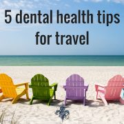 5 dental health tips for travel dr. chauvin dentist lafayette la