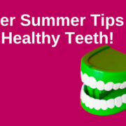 Super Summer tips for Healthy Teeth _ chauvin dental lafayette la