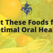 Eat These Foods for Optimal Oral Health - chauvin dental lafayette la